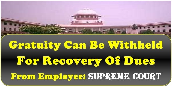 gratuity-can-be-withheld-for-recovery-of-dues-from-employee-supreme-court-judgment